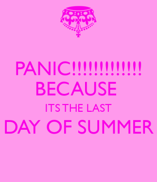 panic-because-its-the-last-day-of-summer-